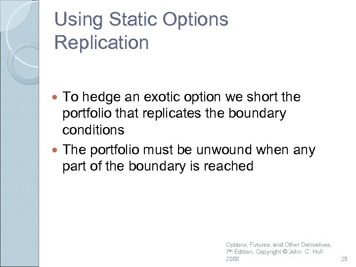 Using Static Options Replication To hedge an exotic option we short the portfolio that