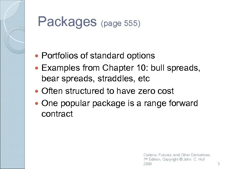 Packages (page 555) Portfolios of standard options Examples from Chapter 10: bull spreads, bear