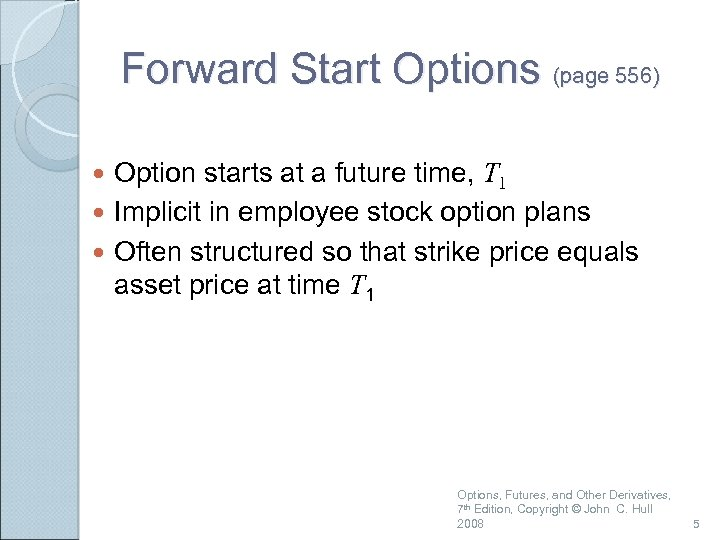 Forward Start Options (page 556) Option starts at a future time, T 1 Implicit