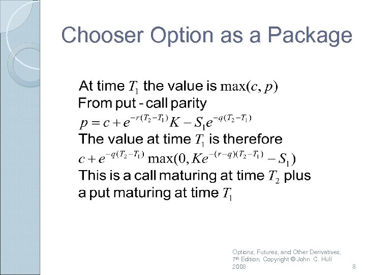 Chooser Option as a Package Options, Futures, and Other Derivatives, 7 th Edition, Copyright