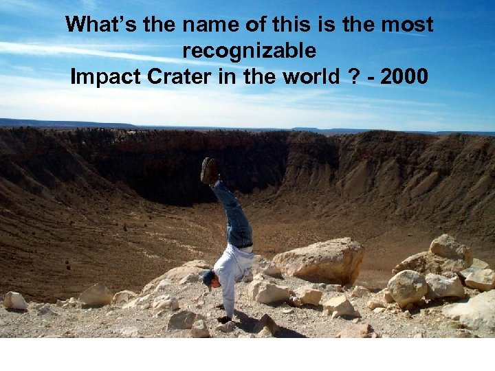 What's the name of this is the most recognizable Impact Crater in the world