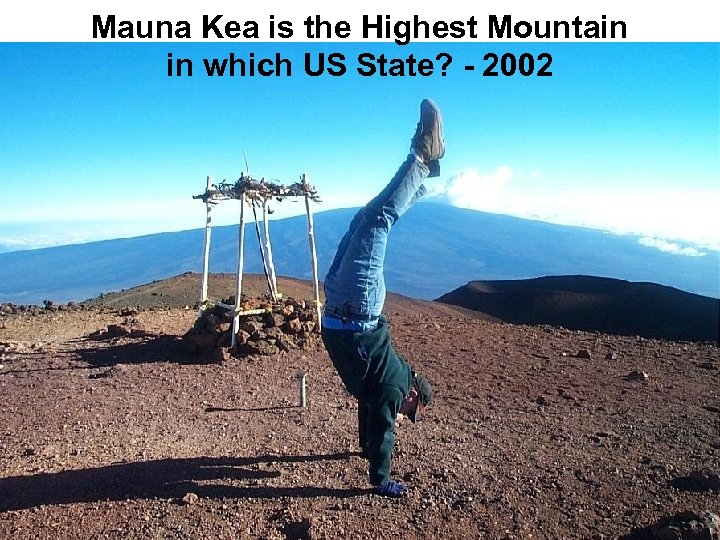 Mauna Kea is the Highest Mountain in which US State? - 2002