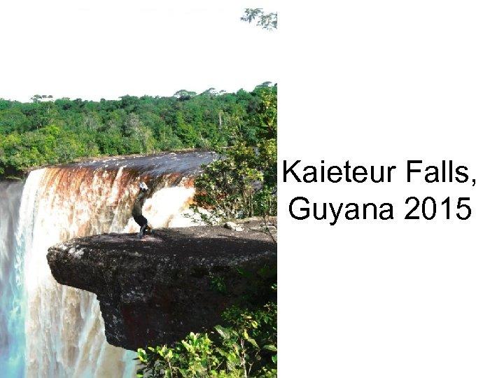 Kaieteur Falls, Guyana 2015