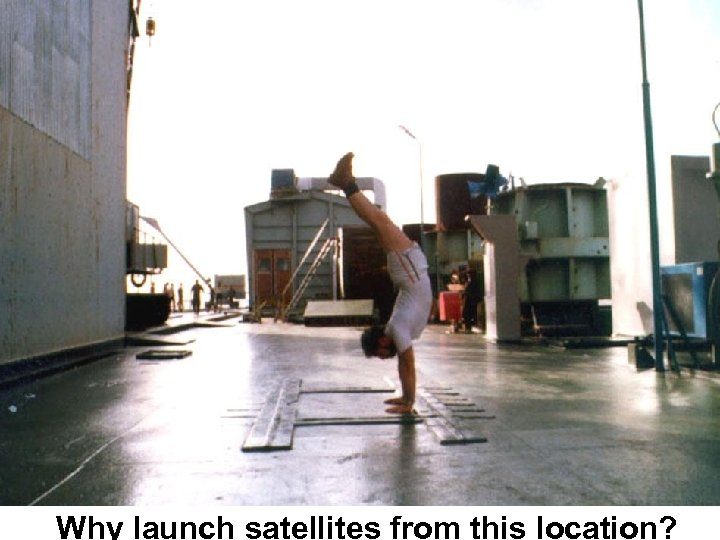 Why launch satellites from this location?