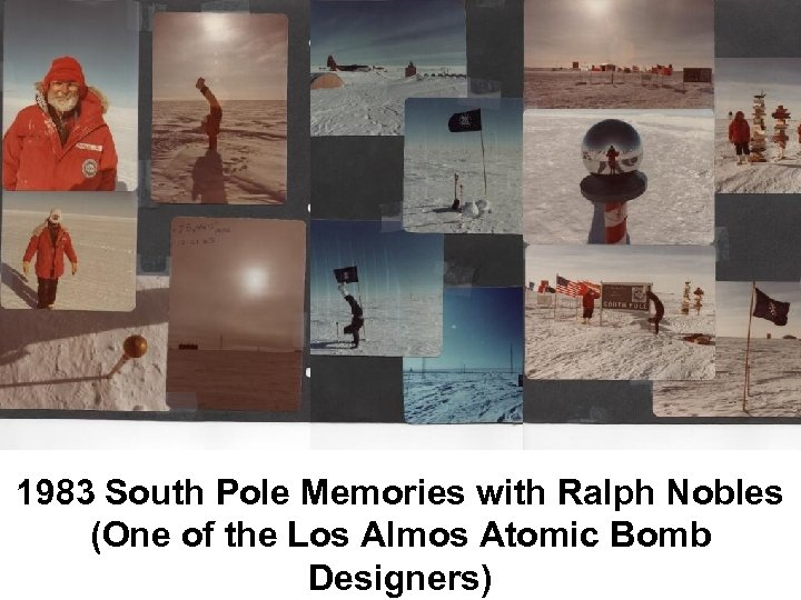 1983 South Pole Memories with Ralph Nobles (One of the Los Almos Atomic Bomb