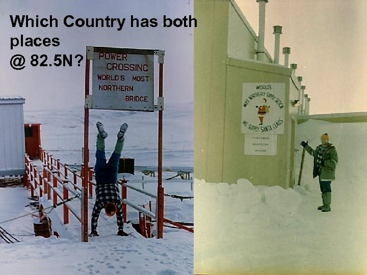 Which Country has both places @ 82. 5 N?