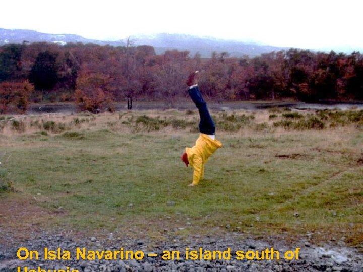 On Isla Navarino – an island south of