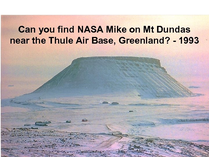 Can you find NASA Mike on Mt Dundas near the Thule Air Base, Greenland?