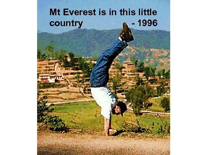 Mt Everest is in this little country - 1996