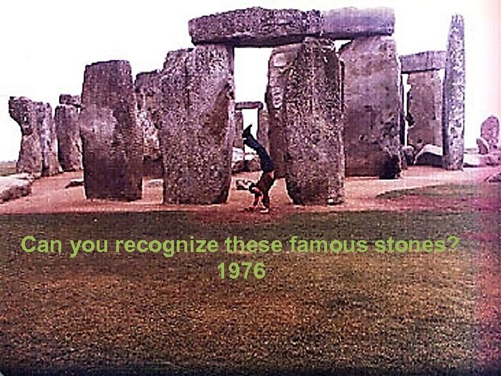 Can you recognize these famous stones? 1976