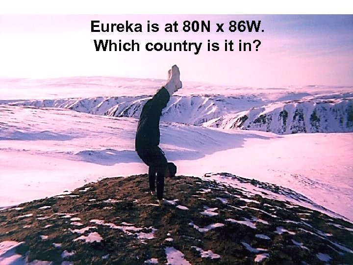 Eureka is at 80 N x 86 W. Which country is it in?