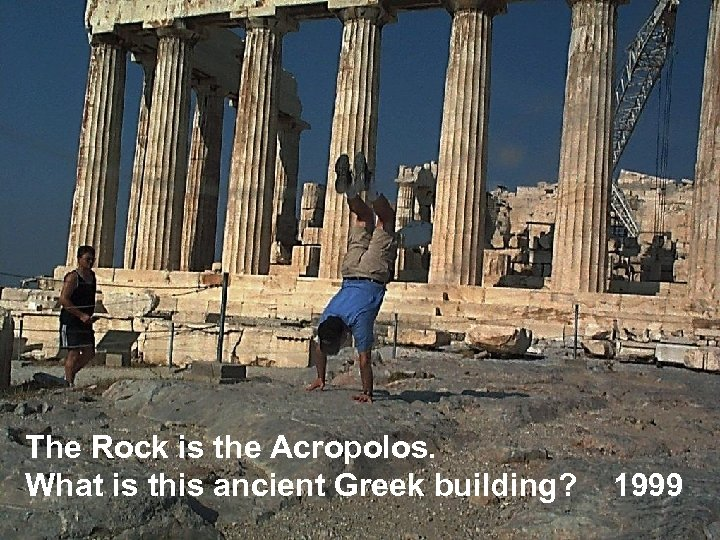 The Rock is the Acropolos. What is this ancient Greek building? 1999