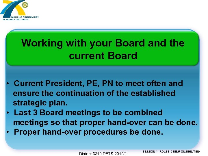 Working with your Board and the current Board • Current President, PE, PN to