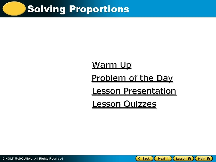 Solving Proportions Warm Up Problem of the Day Lesson Presentation Lesson Quizzes