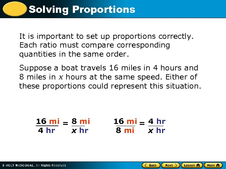 Solving Proportions It is important to set up proportions correctly. Each ratio must compare