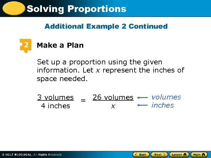 Solving Proportions Additional Example 2 Continued 2 Make a Plan Set up a proportion