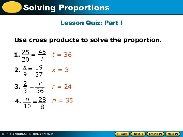 Solving Proportions Lesson Quiz: Part I Use cross products to solve the proportion. 1.