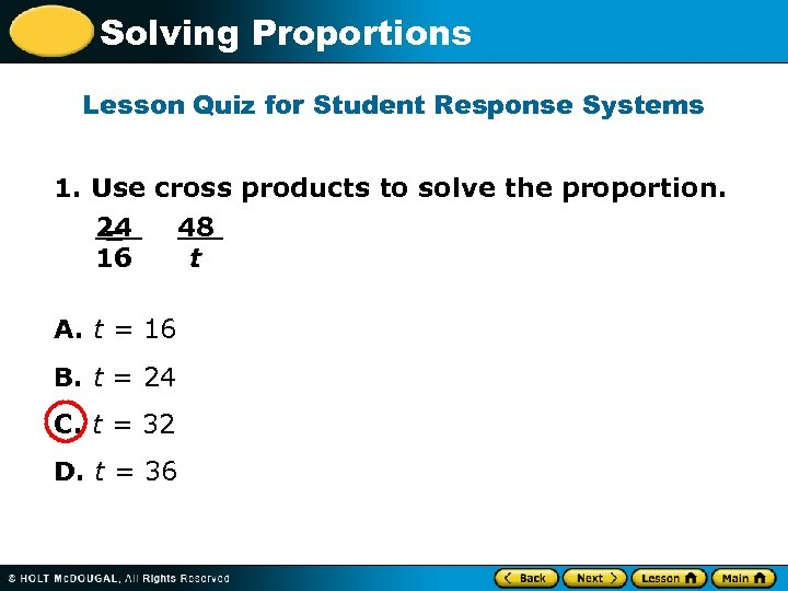 Solving Proportions Lesson Quiz for Student Response Systems 1. Use cross products to solve