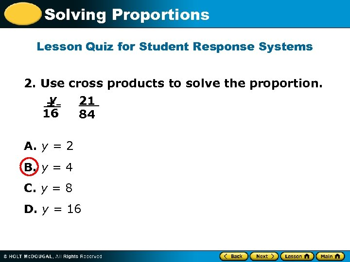Solving Proportions Lesson Quiz for Student Response Systems 2. Use cross products to solve