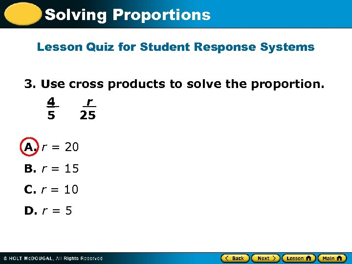 Solving Proportions Lesson Quiz for Student Response Systems 3. Use cross products to solve