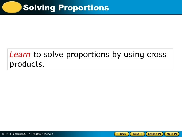 Solving Proportions Learn to solve proportions by using cross products.