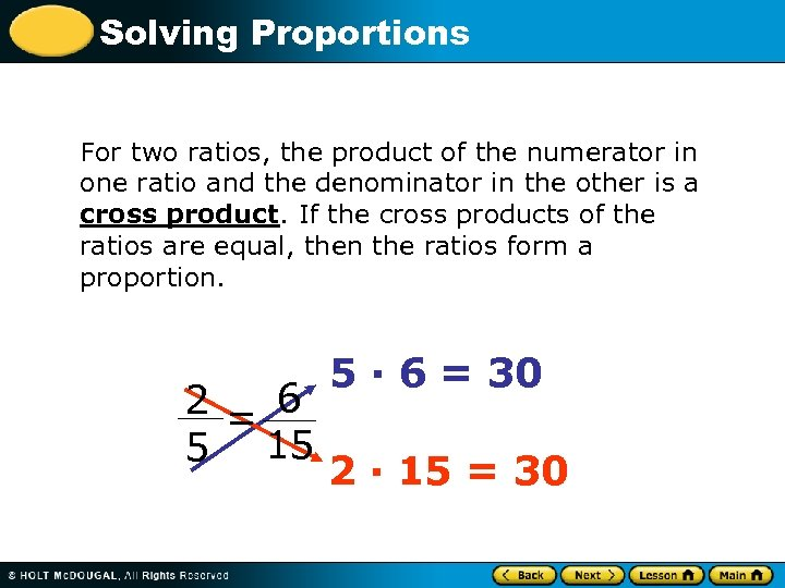 Solving Proportions For two ratios, the product of the numerator in one ratio and