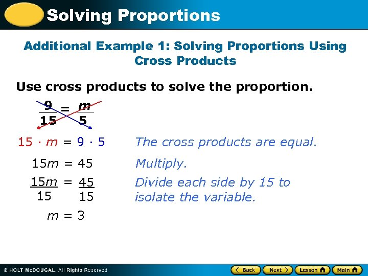 Solving Proportions Additional Example 1: Solving Proportions Using Cross Products Use cross products to