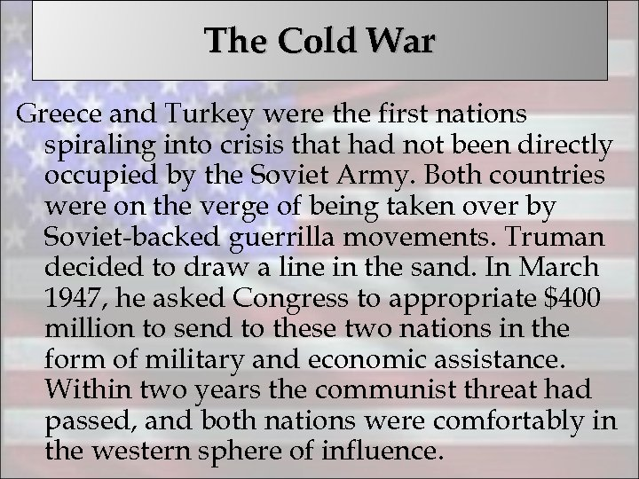 The Cold War Greece and Turkey were the first nations spiraling into crisis that