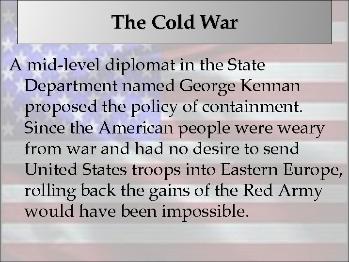 The Cold War A mid-level diplomat in the State Department named George Kennan proposed