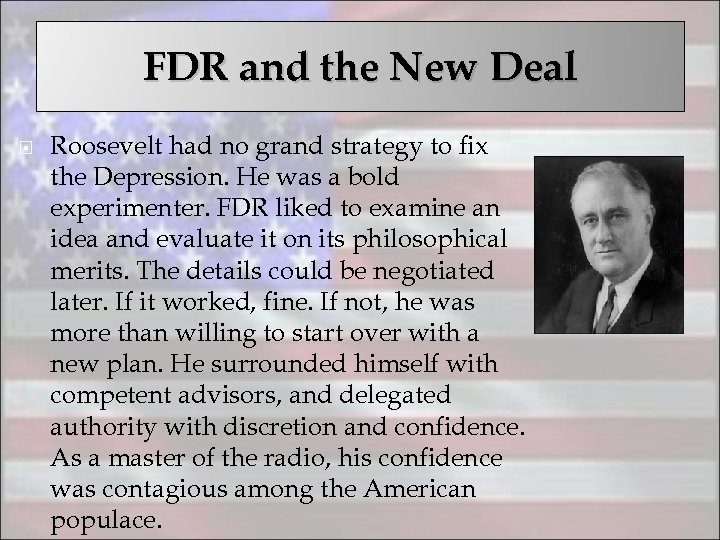 FDR and the New Deal Roosevelt had no grand strategy to fix the Depression.