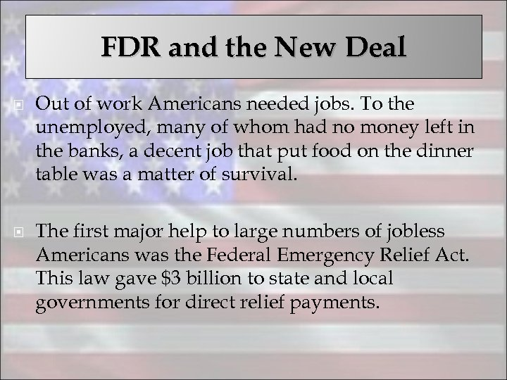 FDR and the New Deal Out of work Americans needed jobs. To the unemployed,