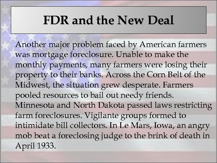 FDR and the New Deal Another major problem faced by American farmers was mortgage