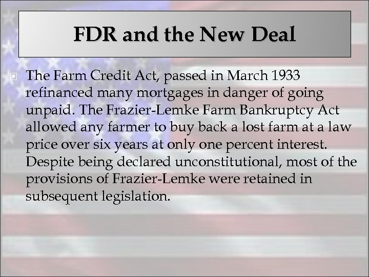 FDR and the New Deal The Farm Credit Act, passed in March 1933 refinanced