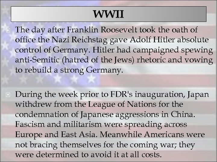 WWII The day after Franklin Roosevelt took the oath of office the Nazi Reichstag
