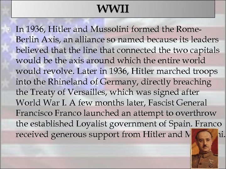 WWII In 1936, Hitler and Mussolini formed the Rome. Berlin Axis, an alliance so