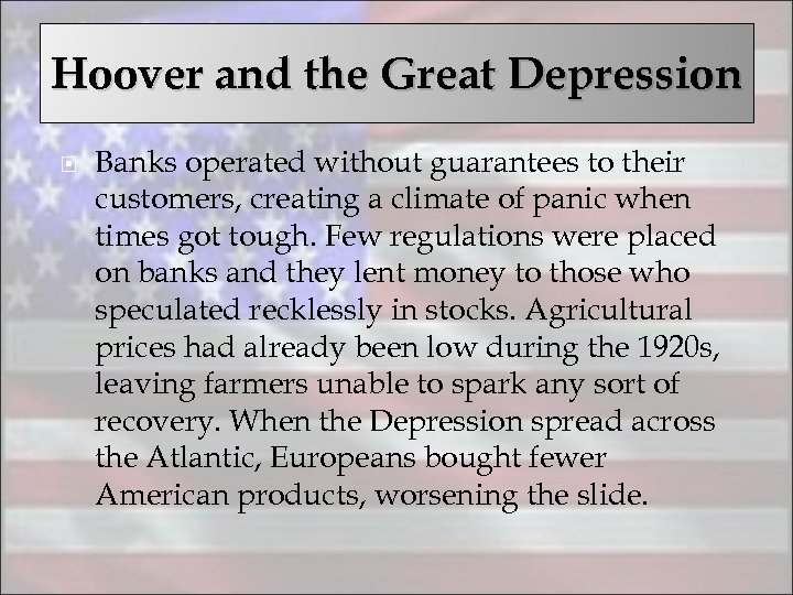 Hoover and the Great Depression Banks operated without guarantees to their customers, creating a