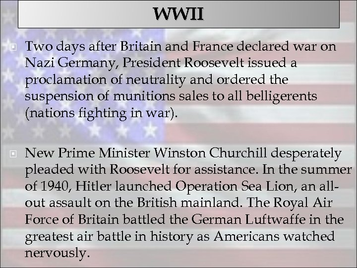 WWII Two days after Britain and France declared war on Nazi Germany, President Roosevelt