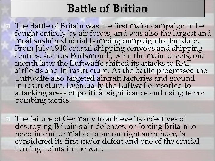 Battle of Britian The Battle of Britain was the first major campaign to be