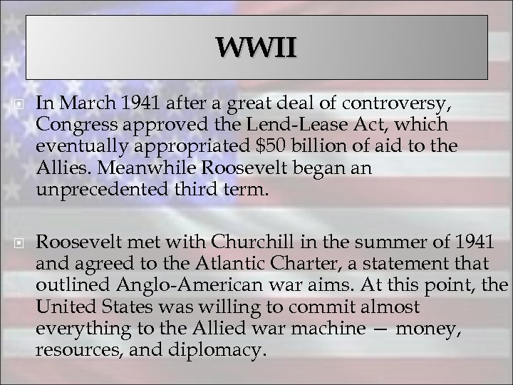 WWII In March 1941 after a great deal of controversy, Congress approved the Lend-Lease