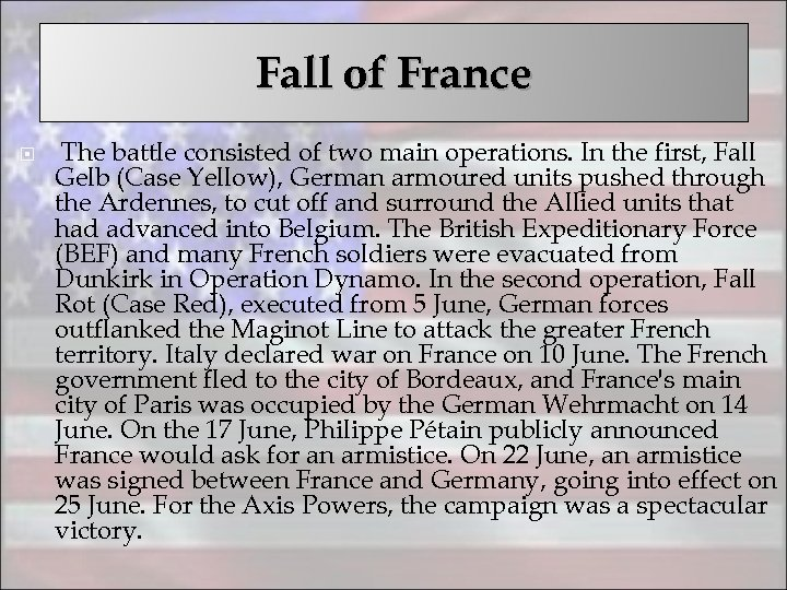 Fall of France The battle consisted of two main operations. In the first, Fall