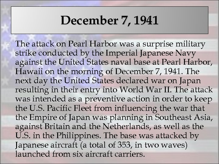 December 7, 1941 The attack on Pearl Harbor was a surprise military strike conducted