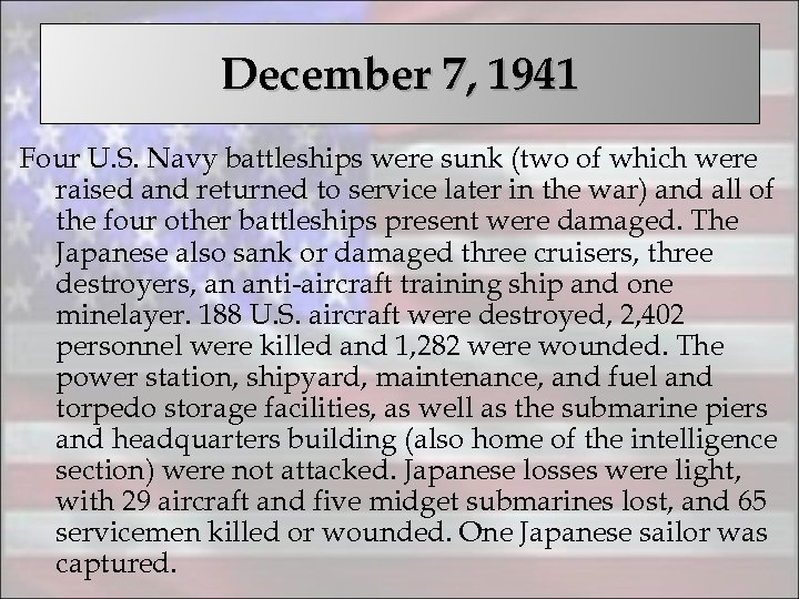 December 7, 1941 Four U. S. Navy battleships were sunk (two of which were