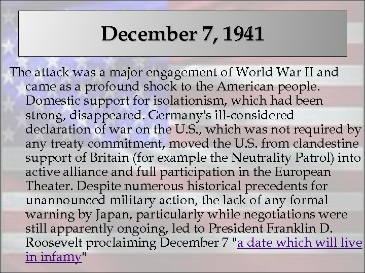 December 7, 1941 The attack was a major engagement of World War II and
