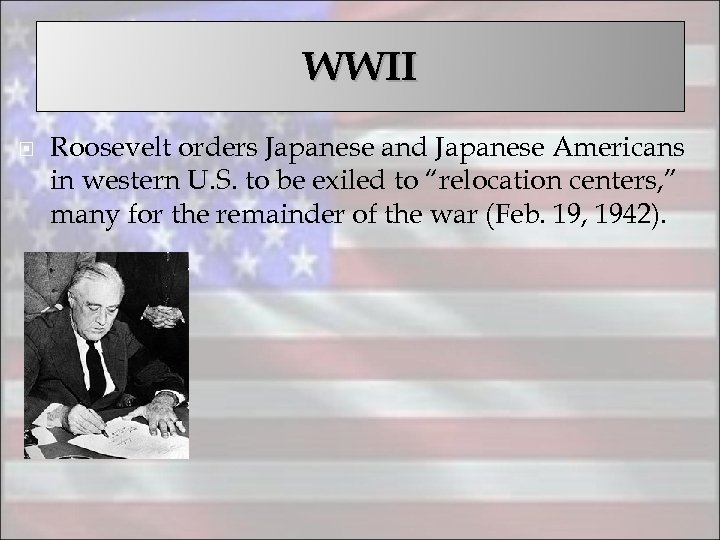 WWII Roosevelt orders Japanese and Japanese Americans in western U. S. to be exiled