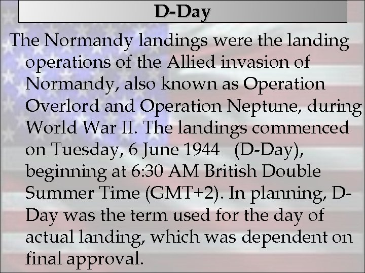 D-Day The Normandy landings were the landing operations of the Allied invasion of Normandy,