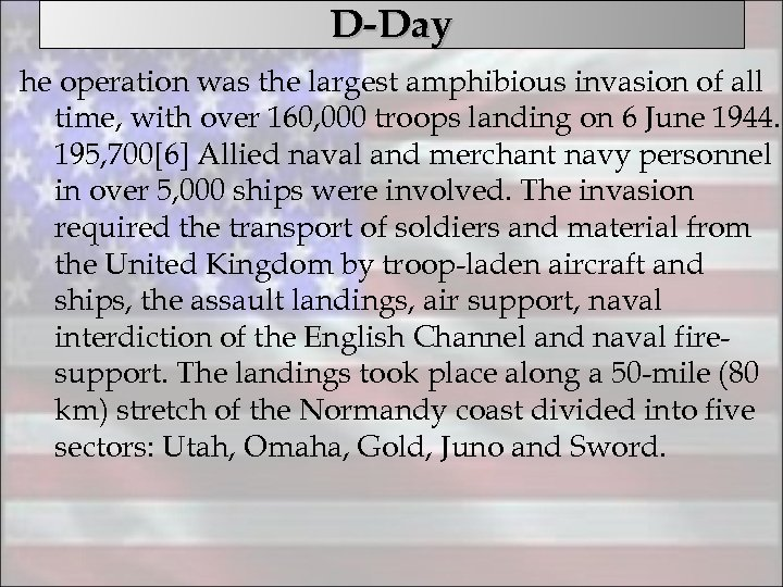 D-Day he operation was the largest amphibious invasion of all time, with over 160,