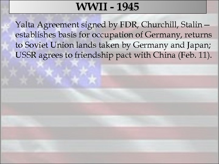 WWII - 1945 Yalta Agreement signed by FDR, Churchill, Stalin— establishes basis for occupation
