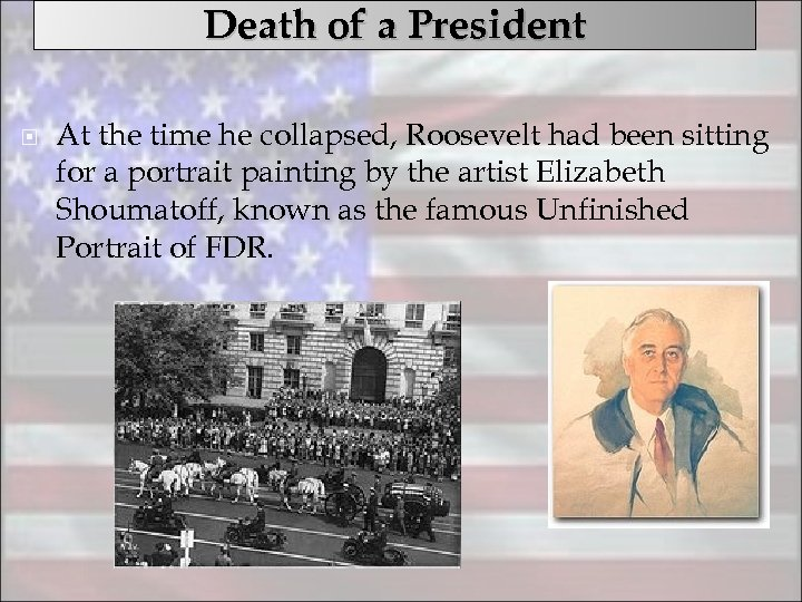 Death of a President At the time he collapsed, Roosevelt had been sitting for