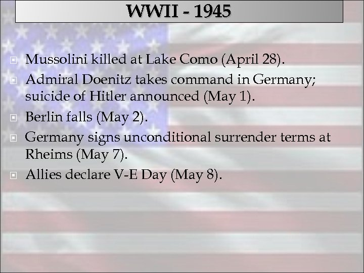 WWII - 1945 Mussolini killed at Lake Como (April 28). Admiral Doenitz takes command