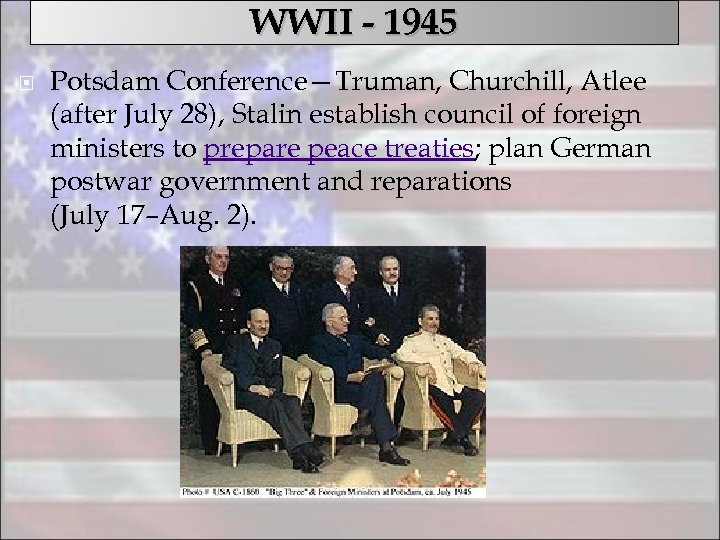 WWII - 1945 Potsdam Conference—Truman, Churchill, Atlee (after July 28), Stalin establish council of